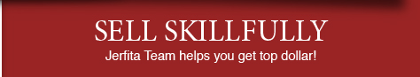 Sell Skillfully - Jerfita Team helps you get top dollar!